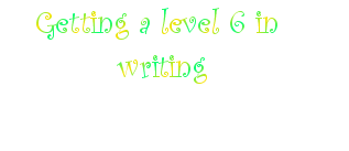Getting a level 6 in writing